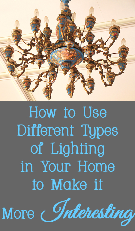 Tips & Tricks for How to Use Different Types of Lighting to Make Your Home More Interesting