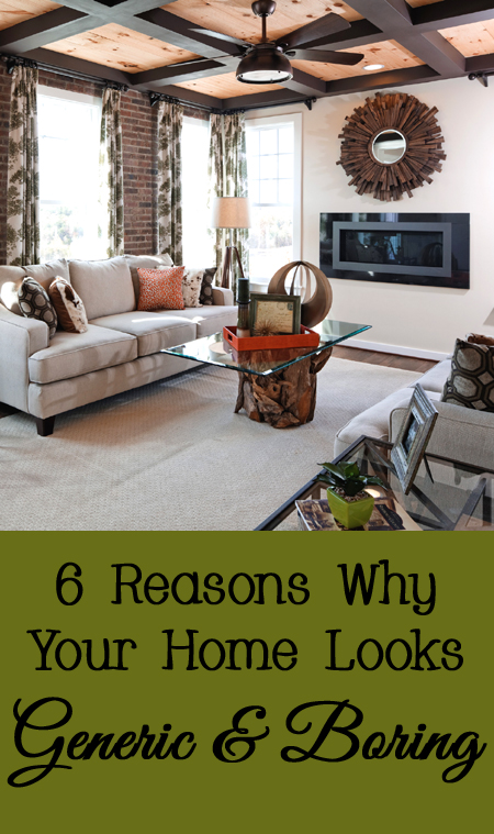 6 Reasons Why Your Home Looks Generic and Boring