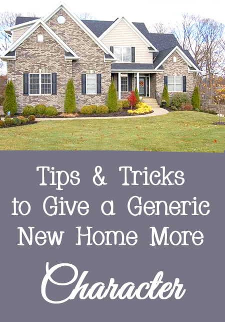 Tips and Tricks to Give a Generic New Home More Character