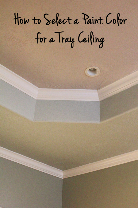 Tips & Tricks for How to Select a Paint Color for a Tray Ceiling